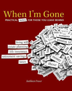 When I'm Gone: Practical Notes for Those You Leave Behind (Hardcover)