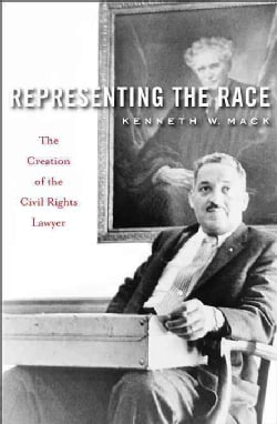 Representing the Race: The Creation of the Civil Rights Lawyer (Hardcover)