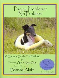 Puppy Problems? No Problem!: A Survival Guide for Finding & Training Your New Dog (Paperback)