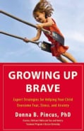 Growing Up Brave: Expert Strategies for Helping Your Child Overcome Fear, Stress, and Anxiety (Hardcover)