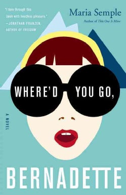 Where'd You Go, Bernadette: A Novel (Hardcover)