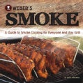 Weber's Smoke: A Guide to Smoke Cooking for Everyone and Any Grill (Paperback)