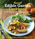 Sunset Edible Garden Cookbook: Fresh, Healthy Cooking from the Garden (Paperback)