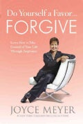 Do Yourself a Favor--Forgive: Learn How to Take Control of Your Life Through Forgiveness (Hardcover)