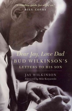 Dear Jay, Love Dad: Bud Wilkinson's Letters to His Son (Hardcover)