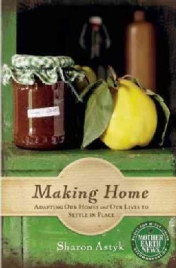 Making Home: Adapting Our Homes and Our Lives to Settle in Place (Paperback)