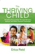 The Thriving Child: Parenting Successfully Through Allergies, Asthma and Other Common Challenges (Hardcover)