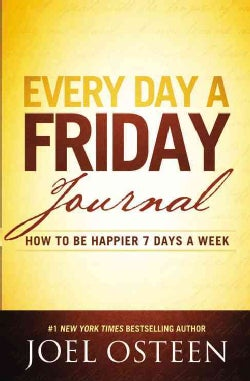 Every Day a Friday Journal: How to Be Happier 7 Days a Week (Hardcover)