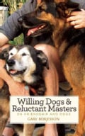 Willing Dogs & Reluctant Masters: On Friendship and Dogs (Paperback)