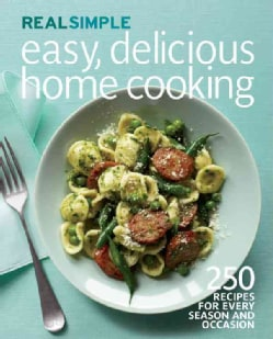 Real Simple Easy, Delicious Home Cooking: 250 Recipes for Every Season and Occasion (Paperback)