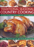 Traditional Seasonal Country Cooking: 90 Timeless Farmhouse Recipes Using Fresh, Natural Ingredients: Beautifully... (Paperback)