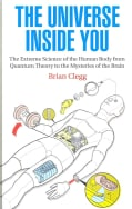 The Universe Inside You: The Extreme Science of the Human Body from Quantum Theory to the Mysteries of the Brain (Paperback)