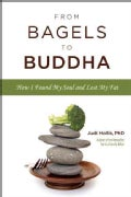 From Bagels to Buddha: How I Found My Soul and Lost My Fat (Paperback)