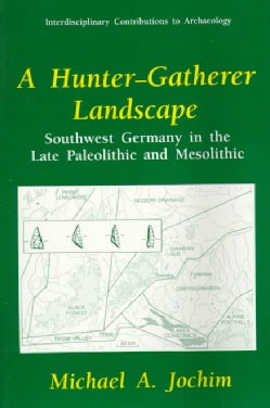 A Hunter-Gatherer Landscape: Southwest Germany in the Late Paleolithic and Mesolithic (Paperback)