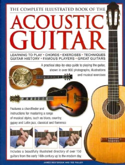 The Complete Illustrated Book of the Acoustic Guitar: Learning to Play, Chords, Exercises, Techniques, Guitar His... (Hardcover)