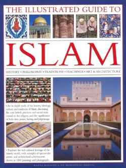 The Illustrated Guide to Islam: History, Philosophy, Traditions, Teachings, Art & Architecture (Hardcover)