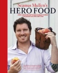 Seamus Mullen's Hero Food: How Cooking With Delicious Things Can Make Us Feel Better (Hardcover)