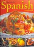 The Complete Spanish Cookbook: Explore the True Taste of Spain in Over 150 Fabulous Recipes Shown Step-by-Step in... (Paperback)