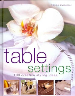 Table Settings: 100 Creative Styling Ideas (Hardcover)