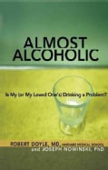 Almost Alcoholic: Is My (Or My Loved One's) Drinking a Problem? (Paperback)