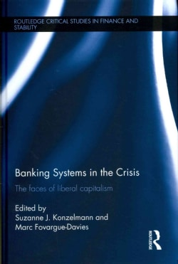Banking Systems in the Crisis: The Faces of Liberal Capitalism (Hardcover)