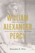 William Alexander Percy: The Curious Life of a Mississippi Planter and Sexual Freethinker (Hardcover)