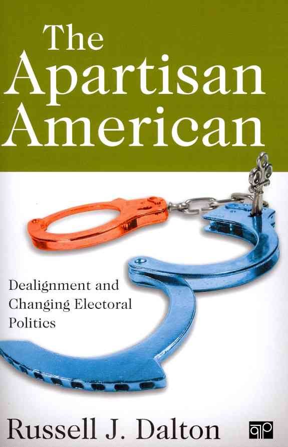 The Apartisan American: Dealignment and Changing Electoral Politics (Paperback)