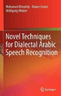 Novel Techniques for Dialectal Arabic Speech Recognition (Hardcover)