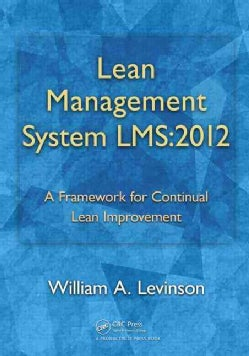 Lean Management System Lms: 2012: A Framework for Continual Lean Improvement (Paperback)