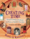 Creating Time: Using Creativity to Reinvent the Clock and Reclaim Your Life (Paperback)