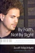 By Faith, Not by Sight: The Inspirational Story of a Blind Prodigy, a Life-Threating Illness, & an Unexpected Gift (Hardcover)