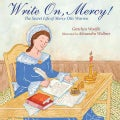 Write On, Mercy!: The Secret Life of Mercy Otis Warren (Hardcover)