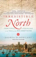 Irresistible North: From Venice to Greenland on the Trail of the Zen Brothers (Paperback)