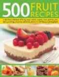 500 Fruit Recipes: A delicious collection of fruity soups, saladds, cookies, cakes, pastries, pies, tarts, puddin... (Hardcover)