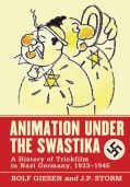 Animation Under the Swastika: A History of Trickfilm in Nazi Germany, 1933-1945 (Paperback)