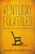 Kentucky Folktales: Revealing Stories, Truths, and Outright Lies (Hardcover)