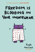 Freedom Is Blogging in Your Underwear (Hardcover)