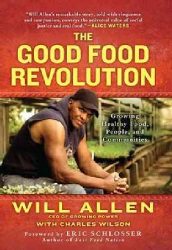 The Good Food Revolution: Growing Healthy Food, People, and Communities (Hardcover)