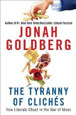 The Tyranny of Cliches: How Liberals Cheat in the War of Ideas (Hardcover)