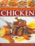 The Ultimate Guide to Cooking Chicken: A Collection of 200 Step-by-Step Recipes from Tasty Summer Salads to Class... (Paperback)