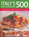 Italy's 500 Best-Ever Recipes: The ultimate collection of classic pasta, pizza, antipasto, risotto, meat, fish an... (Paperback)
