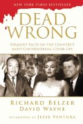Dead Wrong: Straight Facts on the Country's Most Controversial Cover-Ups (Hardcover)