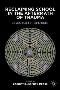 Reclaiming School in the Aftermath of Trauma: Advice Based on Experience (Hardcover)