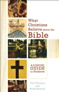 What Christians Believe About the Bible: A Concise Guide for Students (Paperback)