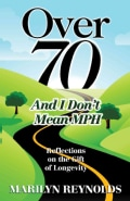 Over 70 and I Don't Mean MPH: Reflections on the Gift of Longevity (Paperback)
