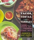 Tacos, Tortas, and Tamales: Flavors from the Griddles, Pots, and Streetside Kitchens of Mexico (Hardcover)