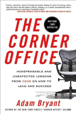 The Corner Office: Indispensable and Unexpected Lessons from CEOs on How to Lead and Succeed (Paperback)