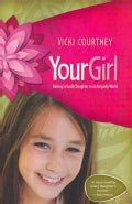 Your Girl: Raising a Godly Daughter in an Ungodly World (Paperback)