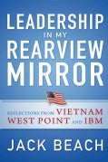 Leadership in My Rearview Mirror: Reflections from Vietnam, West Point, and IBM (Paperback)