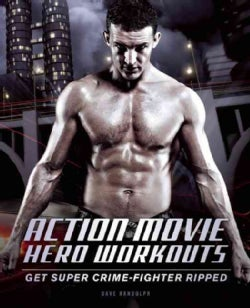 Action Movie Hero Workouts: Get Super Crime-Fighter Ripped (Paperback)